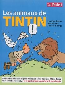 Les animaux de Tintin : l'extraordinaire bestiaire de l'oeuvre d'Hergé -