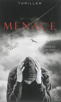 Menace : thriller - MurielHouri