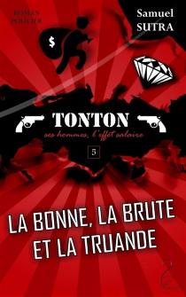 La bonne, la brute et la truande : Tonton, ses hommes, l'effet salaire : roman policier - SamuelSutra