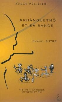 Akhänguetnö et sa bande : Tonton, la momie, et Seth et Ra : roman policier - SamuelSutra