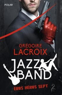 Jazz band : eros héros sept : rapports sectuels - GrégoireLacroix