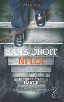 Sans droit ni loi - Jacques-YvesMartin