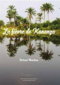 La fièvre de Kananga - BertrandMaindiaux