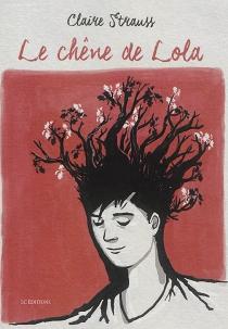 Le chêne de Lola - ClaireStrauss