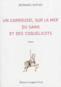 Un carrousel sur la mer, du sang et des coquelicots - BernardDupuis