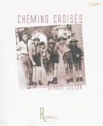 Chemins croisés (1949-2012) - ClaudeColson