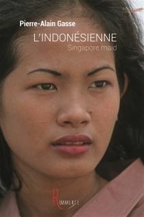L'Indonésienne : Singapore maid - Pierre-AlainGasse