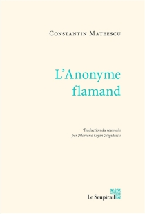 L'anonyme flamand - Constantin Mateescu