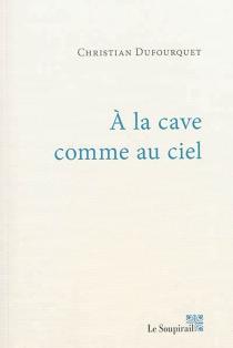 A la cave comme au ciel - ChristianDufourquet