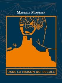 Dans la maison qui recule - MauriceMourier