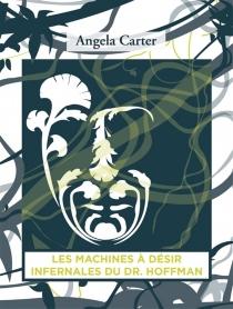 Les machines à désir infernales du docteur Hoffman - AngelaCarter