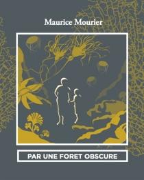 Par une forêt obscure - MauriceMourier