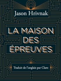 La maison des épreuves - JasonHrivnak