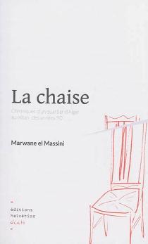 La chaise : chroniques d'un quartier d'Alger au mitan des années 90 - Marwane elMassini