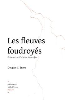 Les fleuves foudroyés - Douglas C.Bravo