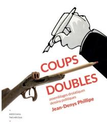 Coups doubles : assemblages drolatiques, dessins politiques - Jean-DenysPhillipe