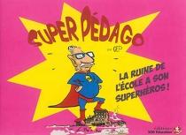 Super Pédago : la ruine de l'école a son superhéros ! - Gép
