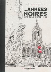 Les années noires : Angoulême 1940-1944 - EricWantiez