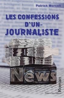 Les confessions d'un journaliste - PatrickMorceli