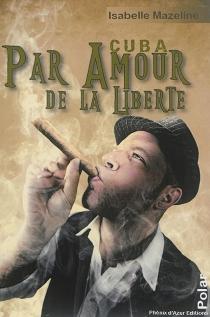 Cuba, par amour de la liberté - IsabelleMazeline