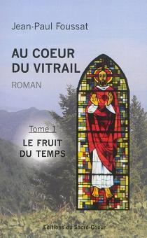 Au coeur du vitrail - Jean-PaulFoussat
