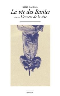 La vie des Basiles| Suivi de L'envers de la tête - RenéDaumal