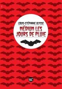 Médium les jours de pluie - Louis-StéphaneUlysse