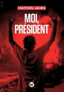 Moi, président - MathieuJanin