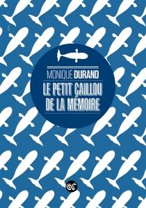 Le petit caillou de la mémoire - MoniqueDurand