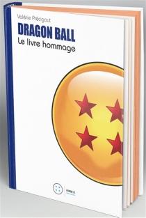 Dragon Ball : le livre hommage - ValériePrécigout