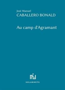 Au camp d'Agramant - José ManuelCaballero Bonald