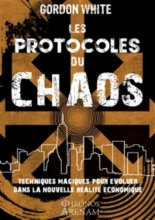 Les protocoles du chaos : techniques magiques pour évoluer dans la nouvelle réalité économique - GordonWhite
