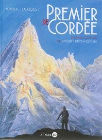 Premier de cordée : d'après l'oeuvre de Roger Frison-Roche - Pierre-EmmanuelDequest