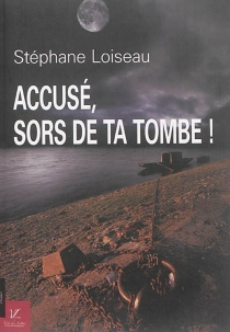 Accusé, sors de ta tombe ! - StéphaneLoiseau