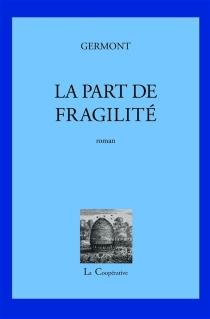 La part de fragilité - Germont