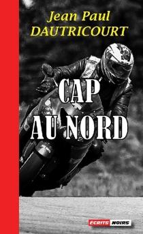 Cap au Nord - Jean-PaulDautricourt