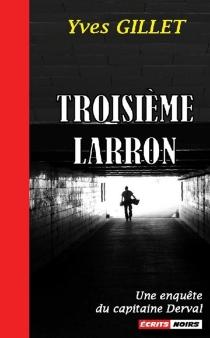 Troisième larron : une enquête de l'inspecteur Derval - YvesGillet