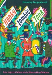 Honky Zombie Tonk : une histoire de jazz en dessins et en quatrains : les esprits bleus de la Nouvelle-Orléans - HenningWagenbreth