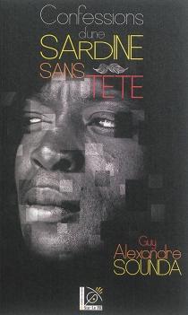 Confessions d'une sardine sans tête - Guy AlexandreSounda