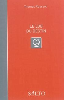Le lob du destin - ThomasRoussot