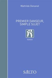 Premier danseur, simple sujet - MathildeDenanot