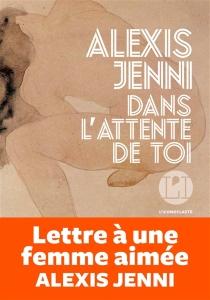 Dans l'attente de toi - AlexisJenni