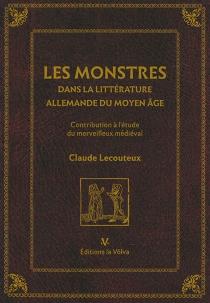 Les monstres dans la littérature allemande du Moyen Age : contribution à l'étude du merveilleux médiéval - ClaudeLecouteux