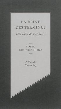 La reine des terminus : l'histoire de l'armoire - SophiaKoupriachina