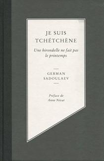 Je suis tchétchène : une hirondelle ne fait pas le printemps - German UmaralievicSadulaev