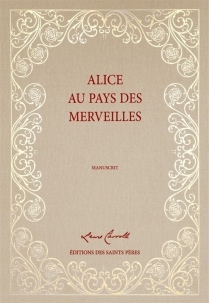 Alice's adventures under ground| Les aventures d'Alice au pays des merveilles : manuscrit - Lewis Carroll