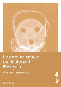 Le dernier amour du lieutenant Petrescu - VladimirLortchenkov