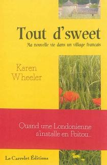 Tout d'sweet : ma nouvelle vie dans un village français - KarenWheeler