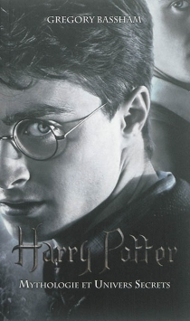 Harry Potter : mythologie et univers secrets - Gregory Bassham