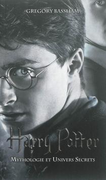Harry Potter : mythologie et univers secrets - GregoryBassham